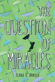 The Question of Miracles- Elana K Arnold